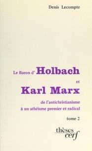 Denis Lecompte - Le baron d'Holbach et Karl Marx : de l'antichristianisme à un athéisme premier et radical (2) - Thèse présentée devant l'Université de Paris IV, le 13 décembre 1980.