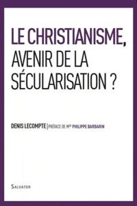 Denis Lecompte - Le christianisme, avenir de la sécularisation ? - Enjeu de la nouvelle évangélisation.