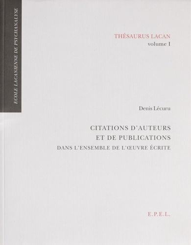 Thesaurus Lacan. Volume 1 : Citations d'auteurs et de pûblications dans l'ensemble de l'oeuvre écrite