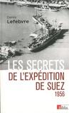 Denis Lefebvre - 1956 - Les secrets de l'expédition de Suez 1956.