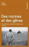 Denis Lefèvre - Des racines et des gènes - Une histoire mondiale de l'agriculture Volume 2.