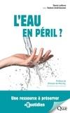 Denis Lefèvre et Vazken Andréassian - L'eau en péril ? - Une ressource à préserver au quotidien.