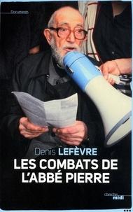 Denis Lefèvre - Les combats de l'abbé Pierre.