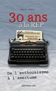 Denis Léger - 30 ans à la Rep' - De l'enthousiasme à l'amertume.