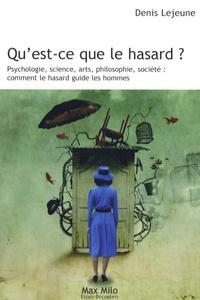 Denis Lejeune - Qu'est-ce que le hasard ? - Psychologie, science, arts, philosophie, société : comment le hasard guide les hommes.