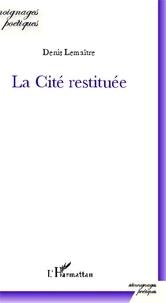 Denis Lemaître - La cité restituée.