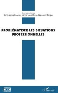 Denis Lemaître et Jean Vannereau - Problématiser les situations professionnelles.