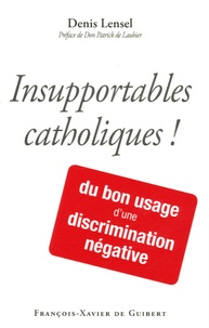 Denis Lencel - Insupportables catholiques ! - Du bon usage d'une discrimination négative.
