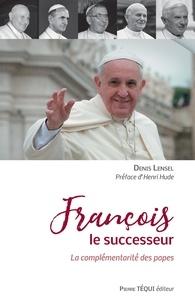Denis Lensel - François le successeur - La complémentarité des papes.