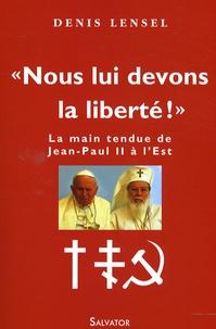 Nous lui devons la liberté! - La main tendue de Jean-Paul II à lEst.pdf