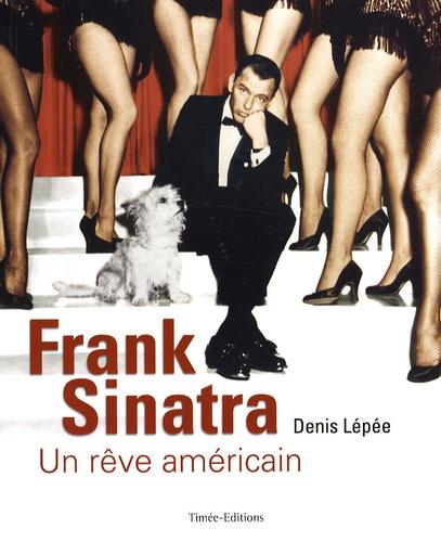 Denis Lépée - Frank Sinatra - Un rêve américain.