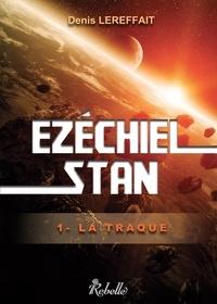 Denis Lereffait - EZÉCHIEL STAN - 1 : La Traque.