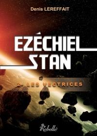 Denis Lereffait - Ezéchiel Stan - 2 : Les vectrices.
