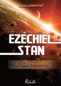 Denis Lereffait - Ezéchiel Stan Tome 1 : La Traque.