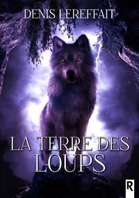 Denis Lereffait - La terre des loups.