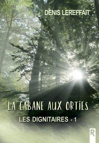Denis Lereffait - Les dignitaires, Tome 1 - La cabane aux orties.