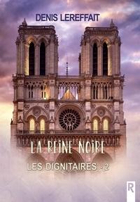 Denis Lereffait - Les dignitaires, Tome 2 - La Reine noire.