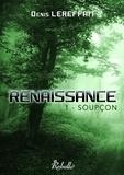 Denis Lereffait - Renaissance Tome 1 : Soupçon.