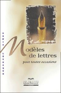 Denis Lévesque - Modèles de lettres pour toutes occasions.