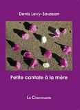 Denis Lévy-Soussan - Petite cantate à la mère.