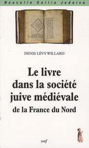 Denis Levy Willard - Le livre dans la société juive médiévale de la France du Nord.