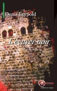 Denis Leypold - L'écuyer noir - Roman historique.