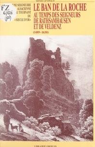 Denis Leypold et A. Kientzler - Le Ban de la Roche au temps des seigneurs de Rathsamhausen et de Veldenz, 1489-1630 - Une seigneurie alsacienne au tournant du Siècle d'Or.