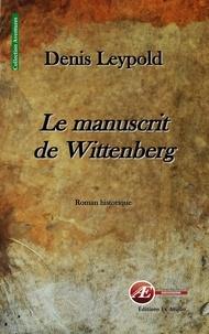 Denis Leypold - Le manuscrit de Wittenberg.