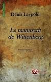 Denis Leypold - Le manuscrit de Wittenberg - Roman historique.