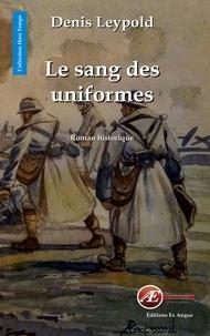 Denis Leypold - Le sang des uniformes.