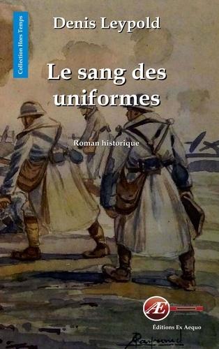 Denis Leypold - Le sang des uniformes - Roman historique.