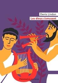 Denis Lindon - Les dieux s'amusent.