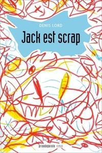 Denis Lord - Jack est scrap.