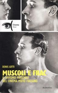 Denis Lotti - Muscoli e frac - Il divismo maschile nel cinema muto italiano (1910-1929).