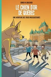Denis M. Boucher et Paul Roux - Le chien d'or de Québec.