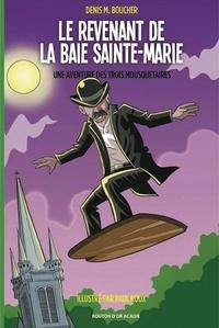 Denis M. Boucher et Paul Roux - Une aventure des trois mousque  : Le revenant de la Baie Sainte-Marie.