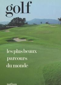 Denis Machenaud et  Collectif - Golf - Les plus beaux parcours du monde.