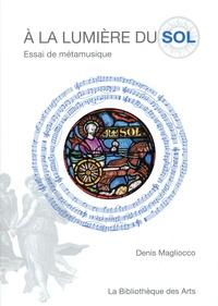 Denis Magliocco - A la lumière du sol - Essai de métamusique.