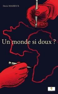 Denis Mahieux - Un monde si doux ?.