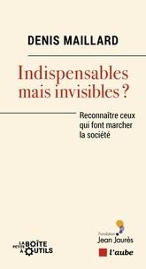 Denis Maillard - Indispensables mais invisibles ? - Reconnaître les travailleurs en première ligne.