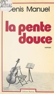 Denis Manuel - La Pente douce.