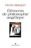 Denis Marquet - Eléments de philosophie angélique - Introduction au devenir humain.