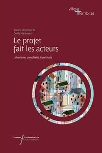 Denis Martouzet - Le projet fait les acteurs - Urbanisme, complexité, incertitude.