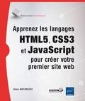 Denis Matarazzo - Apprenez les langages HTML5, CSS3 et JavaScript pour créer votre premier site web.