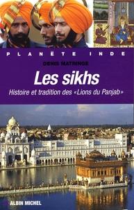 """Denis Matringe - Les sikhs - Histoire et tradition des """"Lions du Panjab""""."""