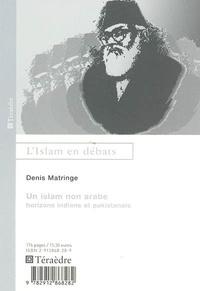 Denis Matringe - Un islam non arabe - Horizons indiens et pakistanais.
