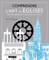 Denis McNamara - Comprendre l'art des églises - Décoder l'architecture chrétienne et ses décors.