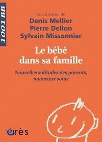 Denis Mellier et Pierre Delion - Le bébé dans sa famille - Nouvelles solitudes des parents, nouveaux soins.