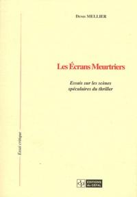 Denis Mellier - Les écrans meurtriers - Essai sur les scènes spéculaires du thriller.