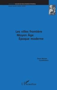Denis Menjot - Les villes frontière - Moyen-âge, époque moderne.